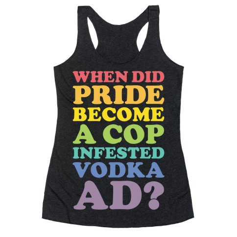 When Did Pride Become a Cop Infested Vodka Ad? Racerback Tank Top