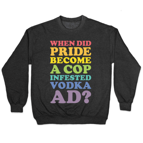 When Did Pride Become a Cop Infested Vodka Ad? Pullover