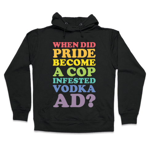 When Did Pride Become a Cop Infested Vodka Ad? Hooded Sweatshirt