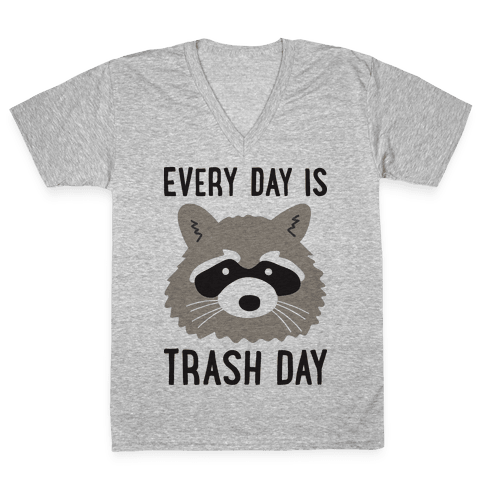 Every Day Is Trash Day Raccoon V-Neck Tee Shirt