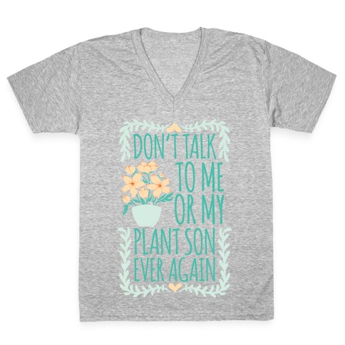 Don't Talk To Me Or My Plant Son Ever Again V-Neck Tee Shirt