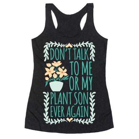 Don't Talk To Me Or My Plant Son Ever Again Racerback Tank Top