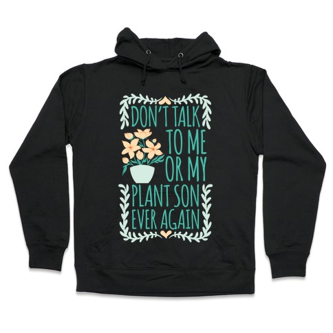 Don't Talk To Me Or My Plant Son Ever Again Hooded Sweatshirt