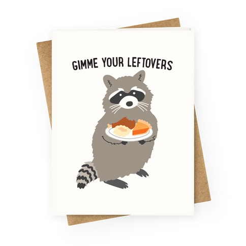 Gimme Your Leftovers Raccoon Greeting Card