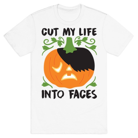 Cut My Life Into Faces Pumpkin T-Shirt