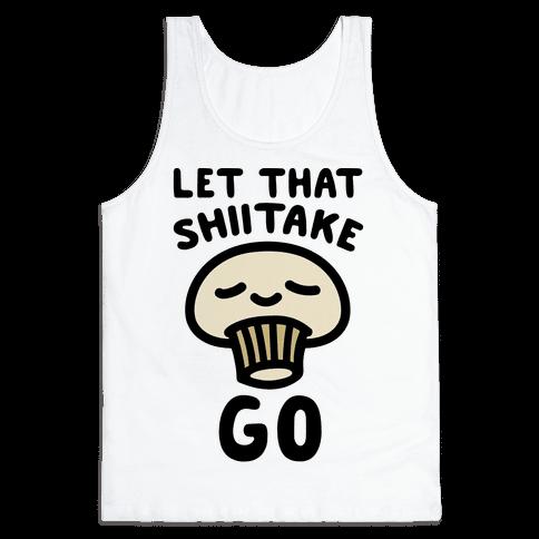 Let That Shiitake Go  Tank Top