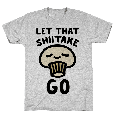 Let That Shiitake Go  Mens T-Shirt