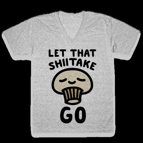 Let That Shiitake Go  V-Neck Tee Shirt