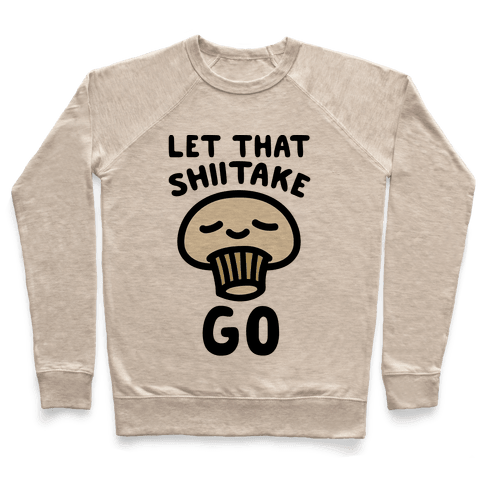 Let That Shiitake Go  Pullover