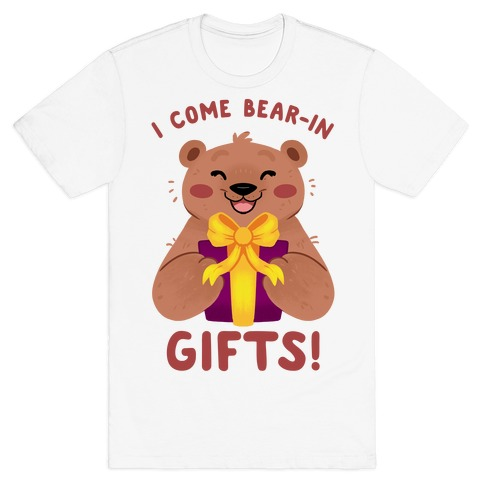 I come Bear-in Gifts! T-Shirt
