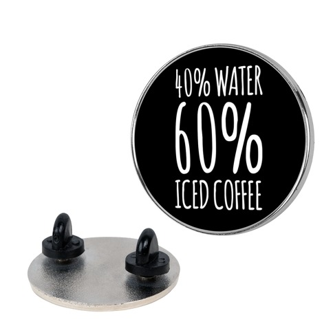 40 Percent Water 60 Percent Iced Coffee pin