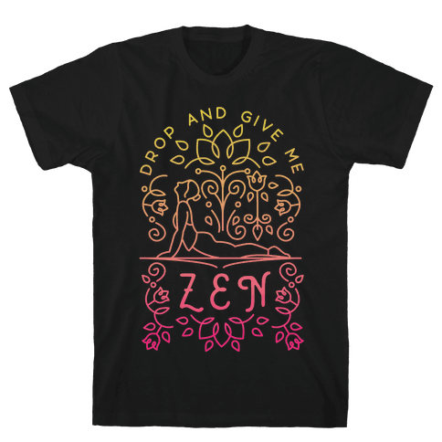 Drop And Give Me Zen Mens T-Shirt