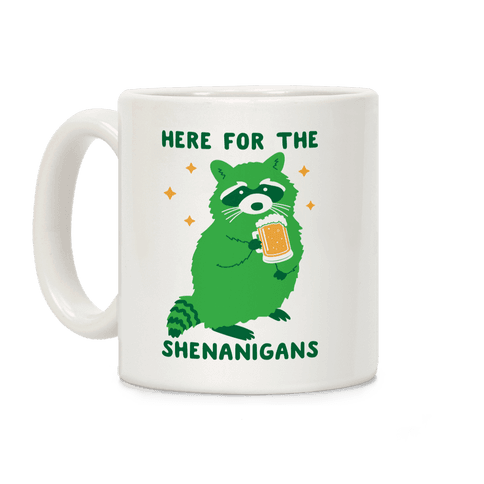 Here For The Shenanigans  Coffee Mug