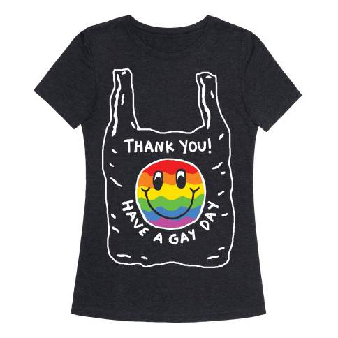 Thank You Have A Nice Gay Womens T-Shirt