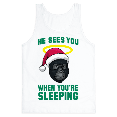 He Sees You When You're Sleeping Tank Top