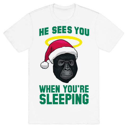 He Sees You When You're Sleeping Mens T-Shirt