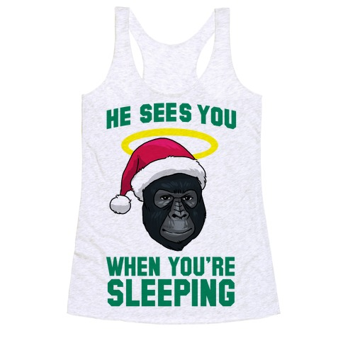 He Sees You When You're Sleeping Racerback Tank Top