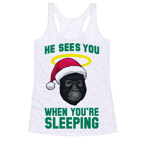 He Sees You When You're Sleeping Racerback Tank Top