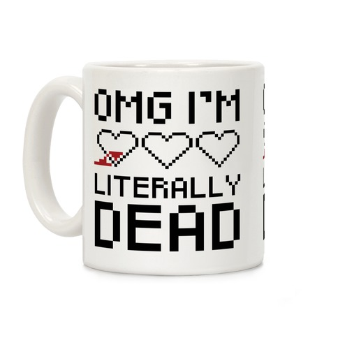 OMG I'M LITERALLY DEAD  Coffee Mug
