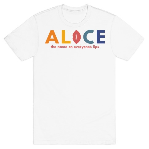 Alice, The Name On Everyone's Lips T-Shirt