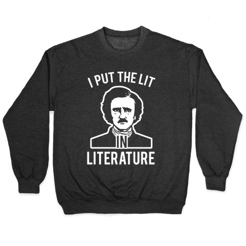I Put the Lit in Literature (Poe) Pullover