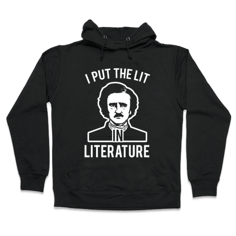 I Put the Lit in Literature (Poe) Hooded Sweatshirt