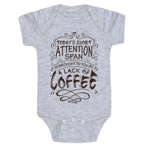 Todays Short Attention Span Is Brought To You By A Lack Of Coffee Baby Onesy