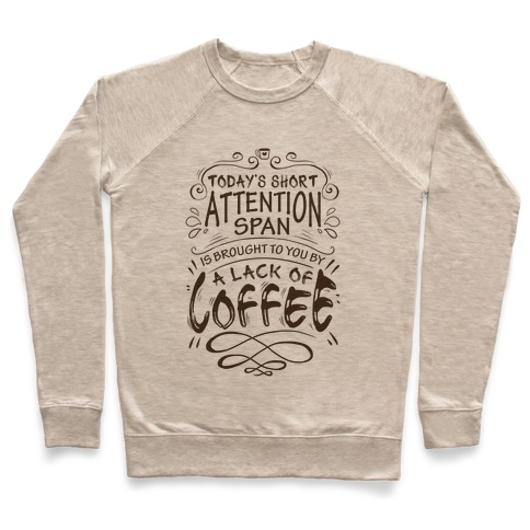 Todays Short Attention Span Is Brought To You By A Lack Of Coffee Pullover