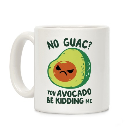 You Avocado Be Kidding Me Coffee Mug