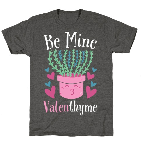 Be Mine, Valenthyme T-Shirt