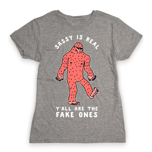 Sassy Is Real, Y'all Are The Fake Ones Womens T-Shirt