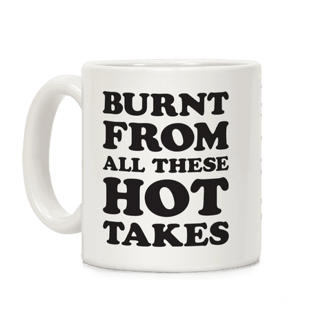Burnt From All These Hot Takes Coffee Mug
