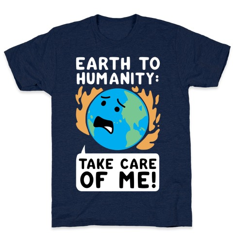 "Earth to Humanity: ""Take Care of Me"" T-Shirt"