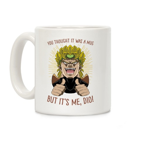 YOU THOUGHT IT WAS A MUG, BUT IT WAS ME, DIO! Coffee Mug