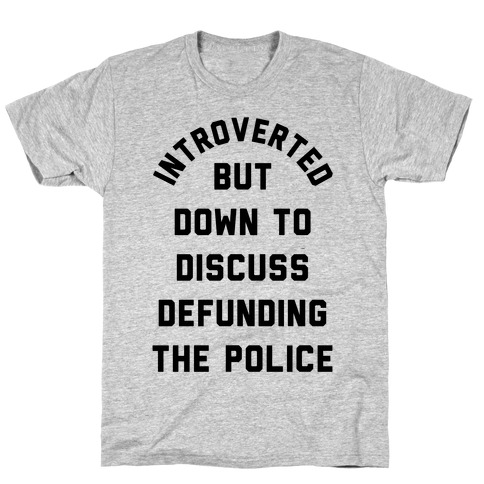 Introverted But Down to Discuss Defunding the Police T-Shirt