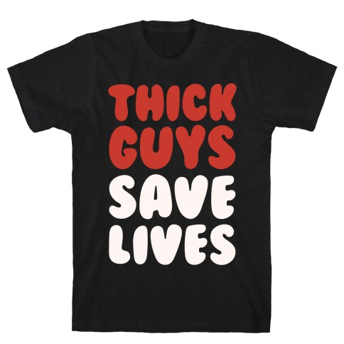 Thick Guys Save Lives White Print T-Shirt