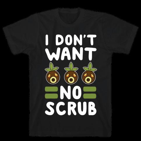 I Don't Want No Scrub Mens T-Shirt