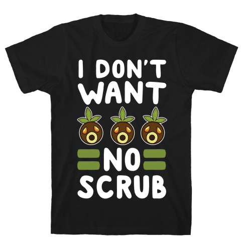 I Don't Want No Scrub Mens T-Shirt