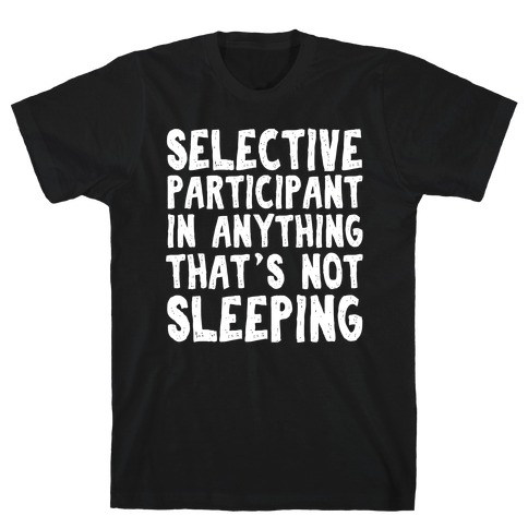 Selective Participant In Anything That's Not Sleeping T-Shirt