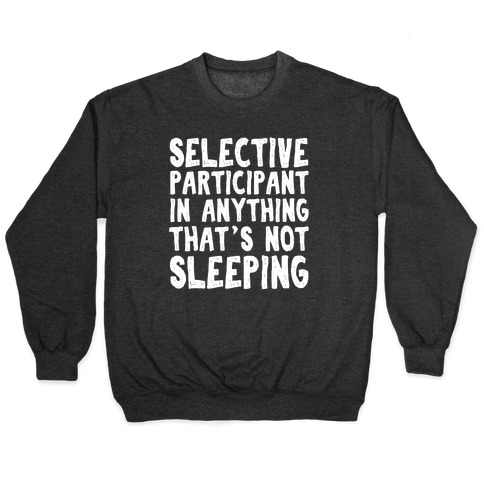 Selective Participant In Anything That's Not Sleeping Pullover