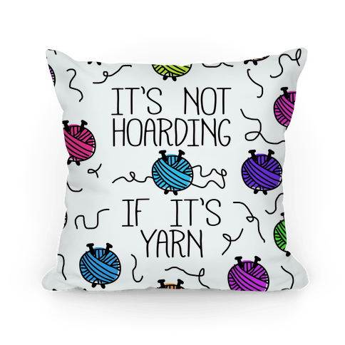 It's Not Hoarding If It's Yarn Pillow