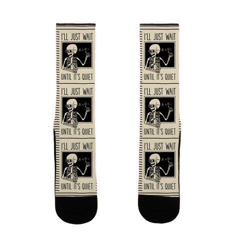 I'll Just Wait Until It's Quiet - Skeleton Teacher Sock
