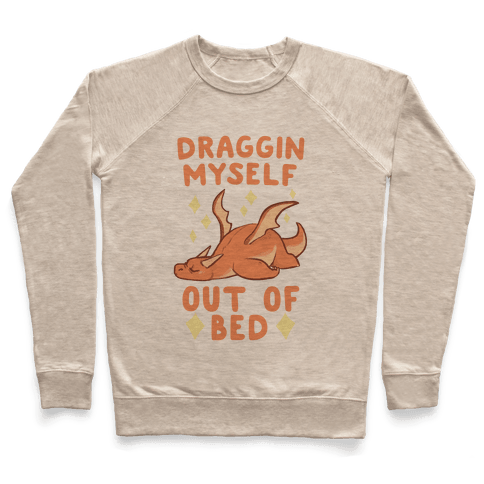 Draggin' Myself Out of Bed Pullover