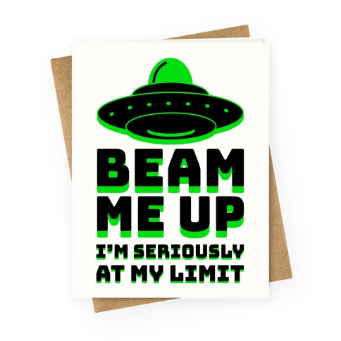Beam Me Up I'm Seriously At My Limit Greeting Card