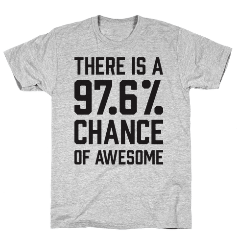 There Is A 97.6% Chance Of Awesome