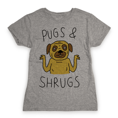 Pugs And Shrugs Dog Womens T-Shirt