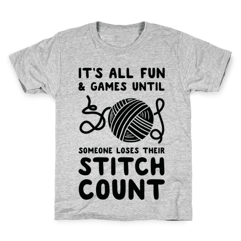 It's All Fun and Games Until Someone Loses Their Stitch Count Kids T-Shirt