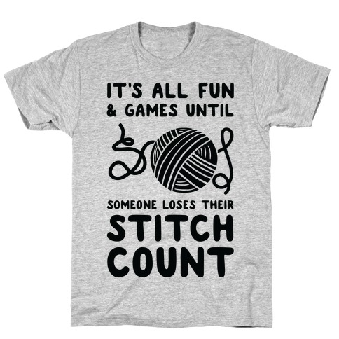 It's All Fun and Games Until Someone Loses Their Stitch Count T-Shirt