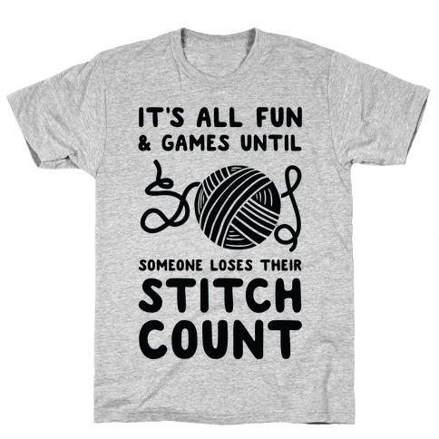 It's All Fun and Games Until Someone Loses Their Stitch Count Mens T-Shirt