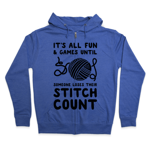 It's All Fun and Games Until Someone Loses Their Stitch Count Zip Hoodie